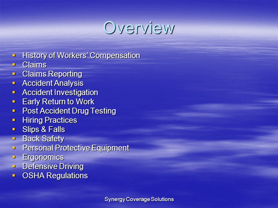 Synergy Coverage Solutions Overview History of Workers Compensation History of Workers Compensation Claims Claims Claims Reporting Claims Reporting Ac