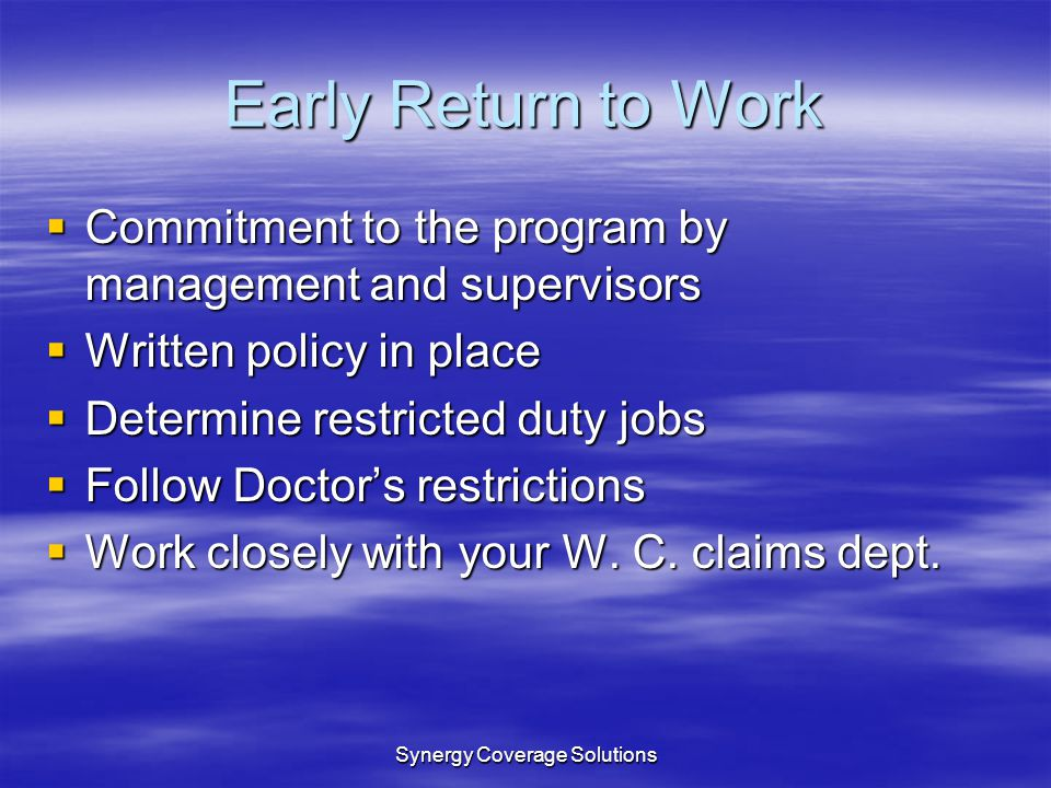 Synergy Coverage Solutions Early Return to Work Commitment to the program by management and supervisors Commitment to the program by management and su