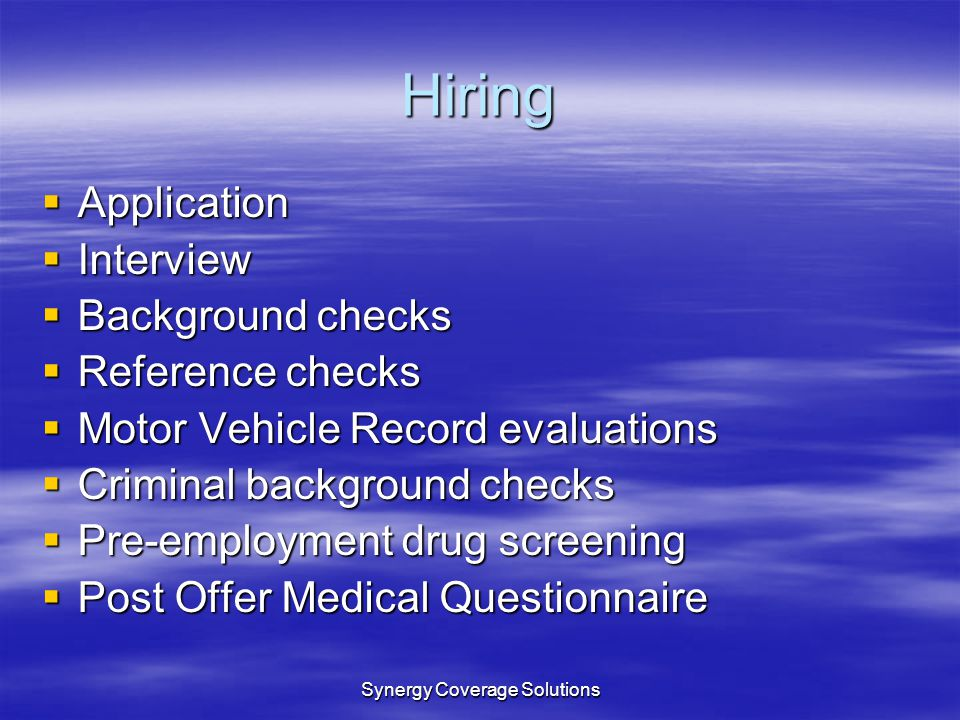 Synergy Coverage Solutions Hiring Application Application Interview Interview Background checks Background checks Reference checks Reference checks Mo