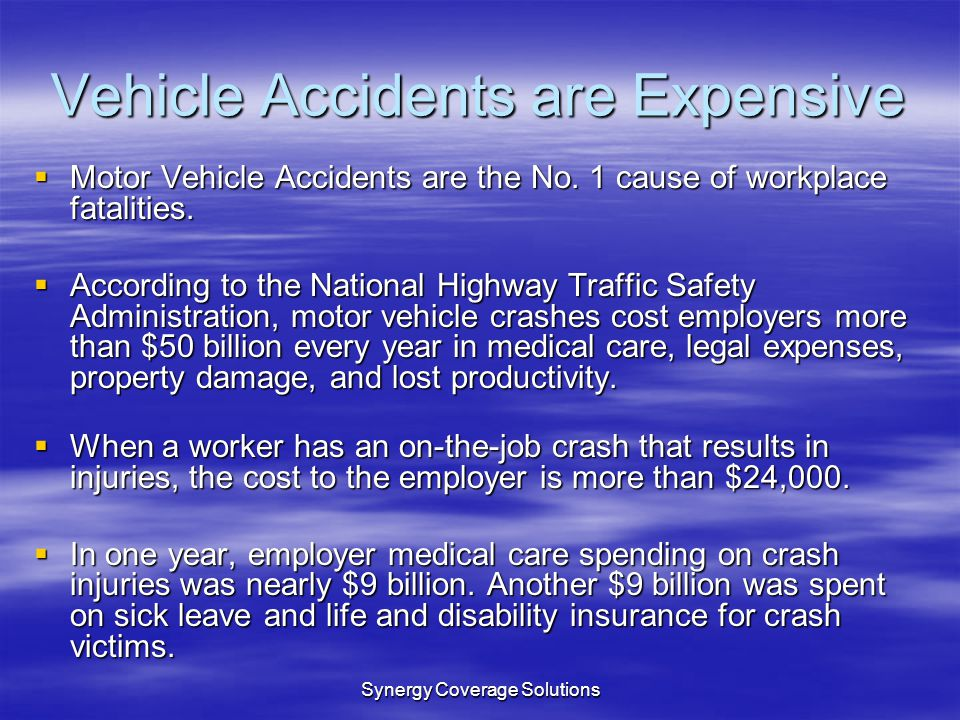 Synergy Coverage Solutions Vehicle Accidents are Expensive Motor Vehicle Accidents are the No. 1 cause of workplace fatalities. Motor Vehicle Accident