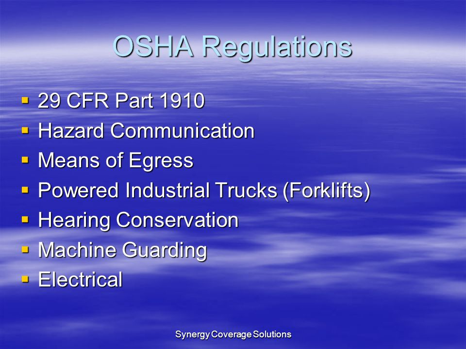 Synergy Coverage Solutions OSHA Regulations 29 CFR Part 1910 29 CFR Part 1910 Hazard Communication Hazard Communication Means of Egress Means of Egres