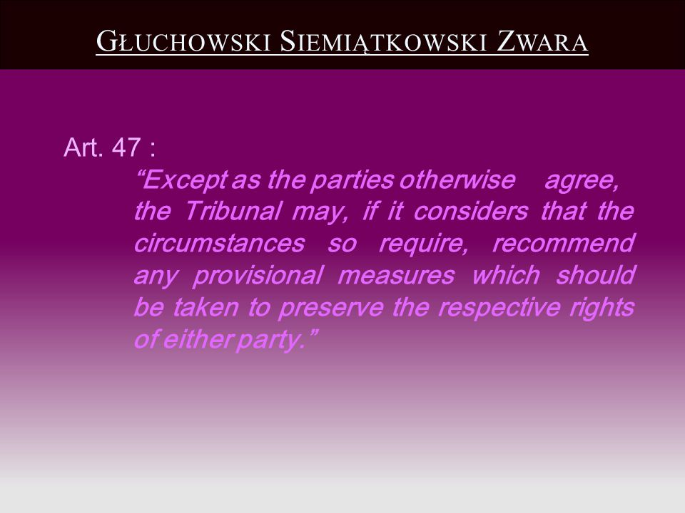 Art. 47 : Except as the parties otherwise agree, the Tribunal may, if it considers that the circumstances so require, recommend any provisional measur