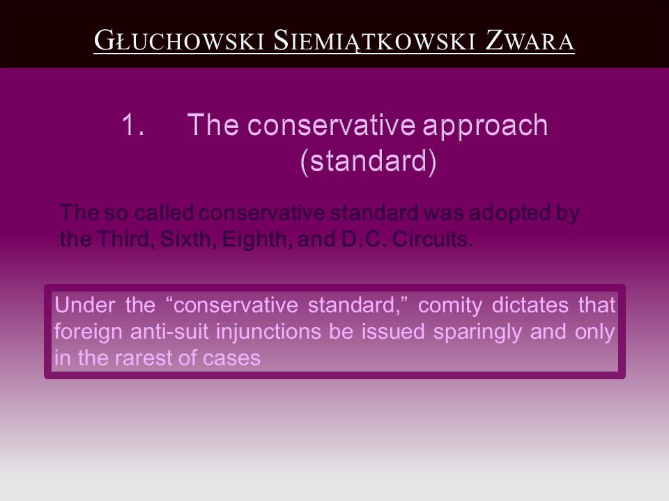 The so called conservative standard was adopted by the Third, Sixth, Eighth, and D.C. Circuits. Under the conservative standard, comity dictates that