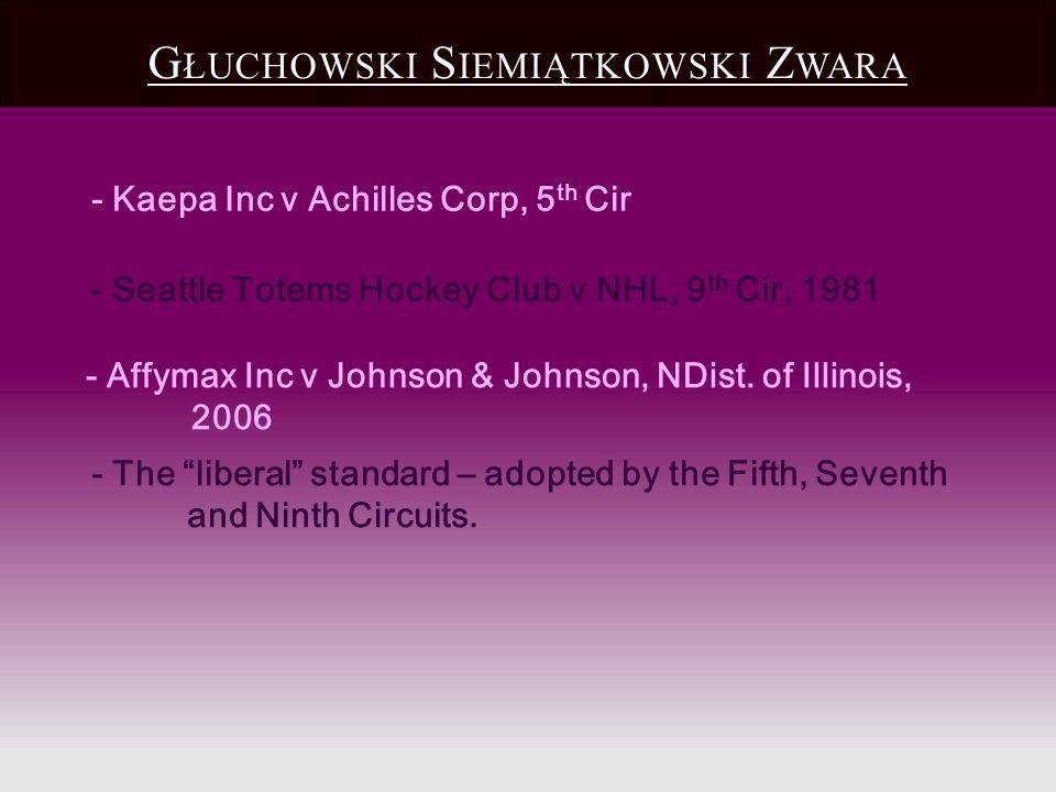 - Kaepa Inc v Achilles Corp, 5 th Cir G ŁUCHOWSKI S IEMIĄTKOWSKI Z WARA - The liberal standard – adopted by the Fifth, Seventh and Ninth Circuits. - A