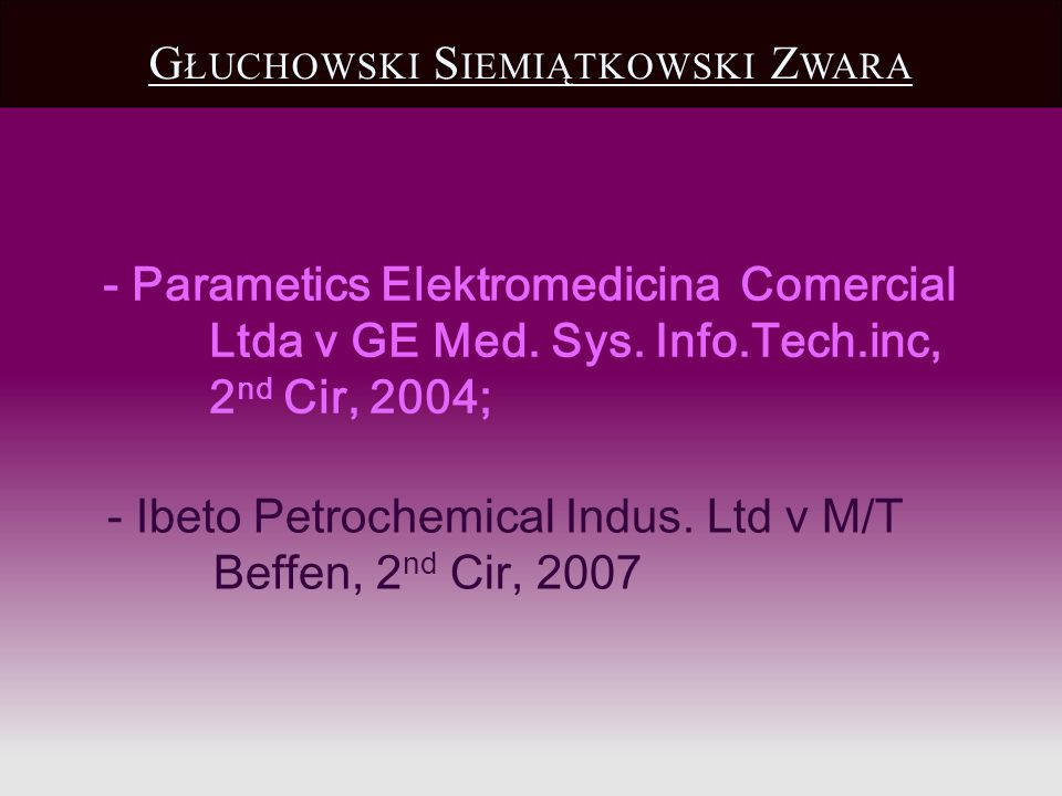 G ŁUCHOWSKI S IEMIĄTKOWSKI Z WARA - Parametics Elektromedicina Comercial Ltda v GE Med. Sys. Info.Tech.inc, 2 nd Cir, 2004; - Ibeto Petrochemical Indu
