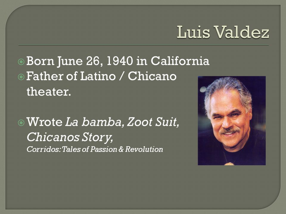 Born June 26, 1940 in California Father of Latino / Chicano theater.