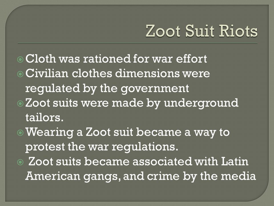 Cloth was rationed for war effort Civilian clothes dimensions were regulated by the government Zoot suits were made by underground tailors.
