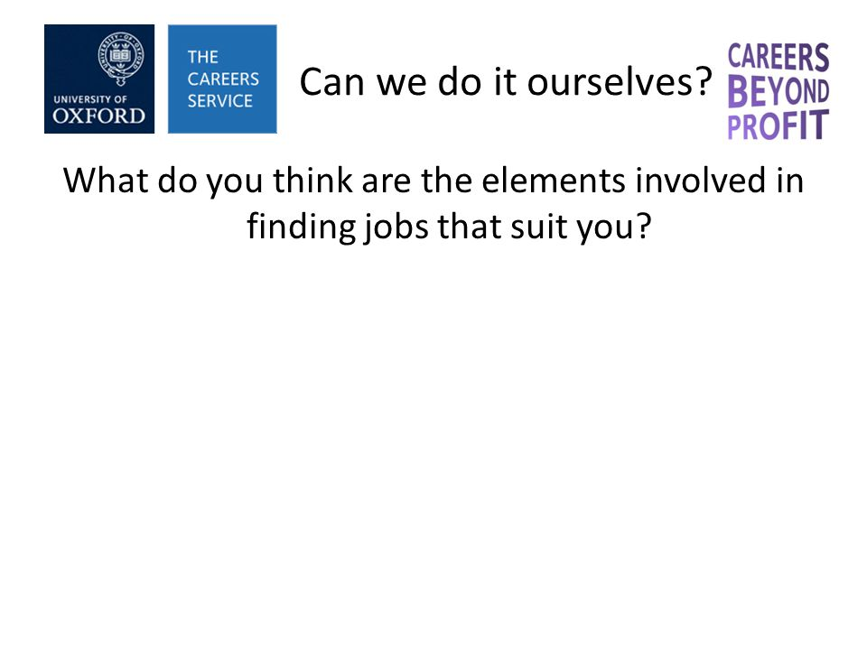 Can we do it ourselves? What do you think are the elements involved in finding jobs that suit you?