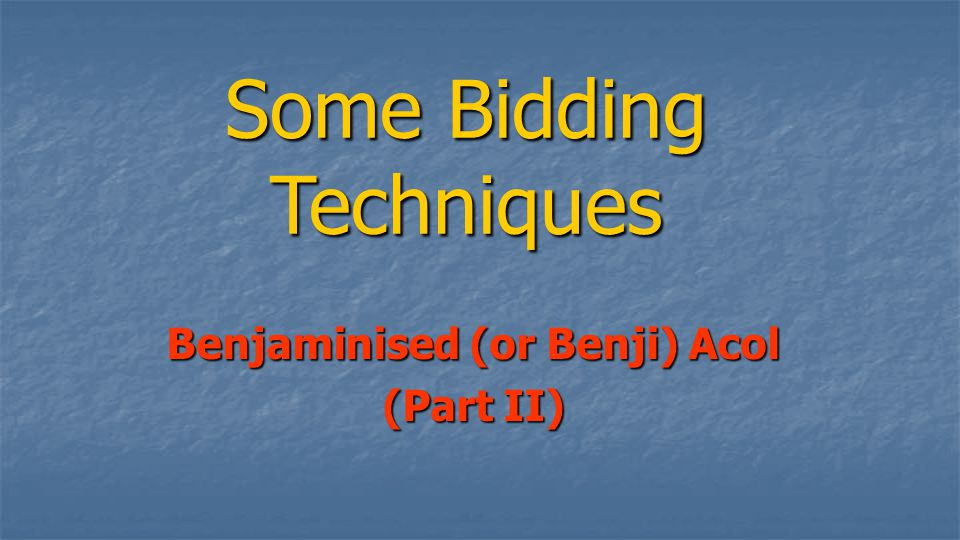 Some Bidding Techniques Benjaminised (or Benji) Acol (Part II)