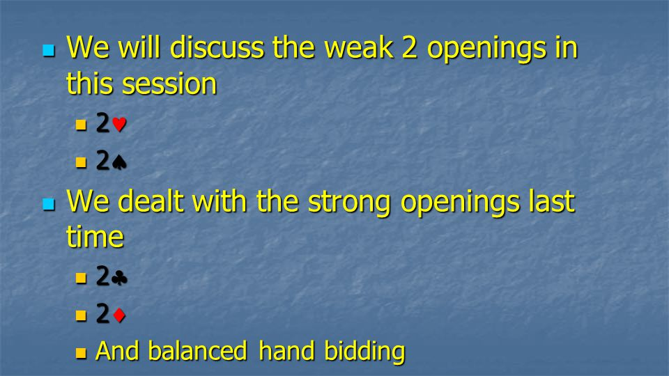 Openers re-bids after 2NT OR – 3NT shows exactly A-K-Q-x-x-x in the major bid Suit QualityHCPBid Weak 3 StrongWeak 3 Strong 3 3
