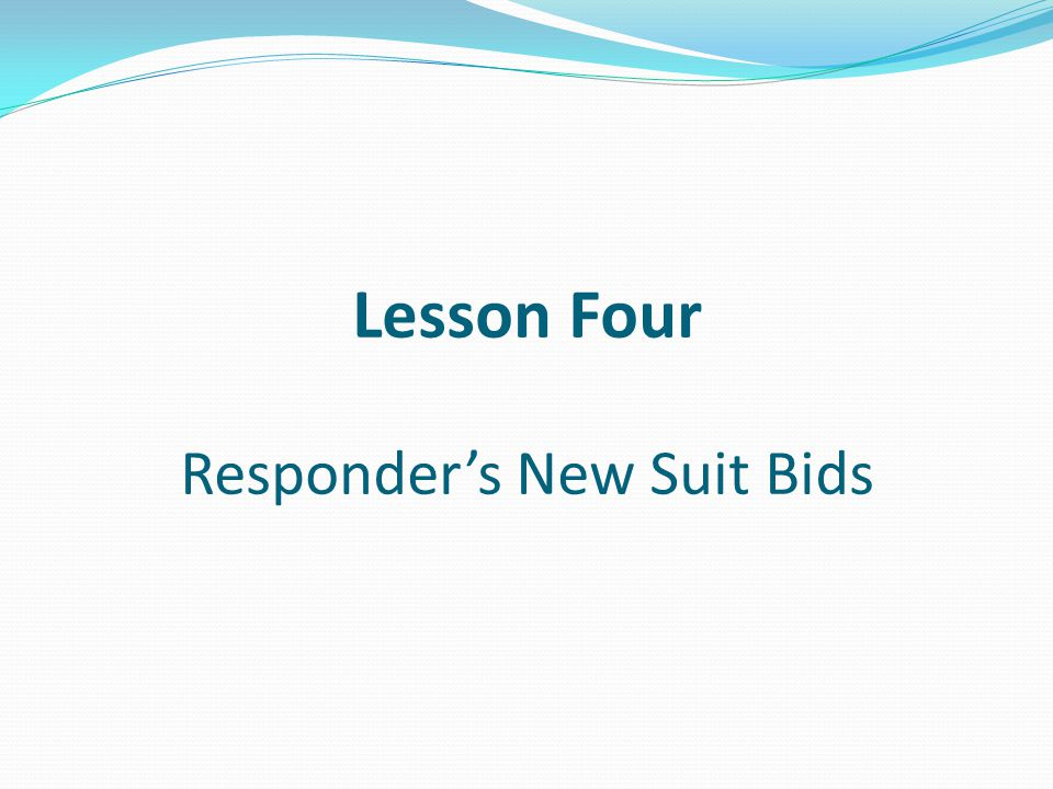 Lesson Four Responders New Suit Bids