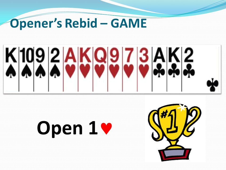 Openers Rebid – GAME Open 1