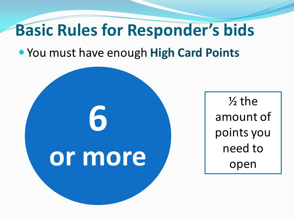 Openers Rebid – NEARLY GAME Open 1 RESPONDER OPENERS REBID RESPONDER OPENERS REBID 1 3 2NT3NT 1 1NT 3 3NT 1NTPASS3NTPASS 2 2NT 5 PASS 2 2NT