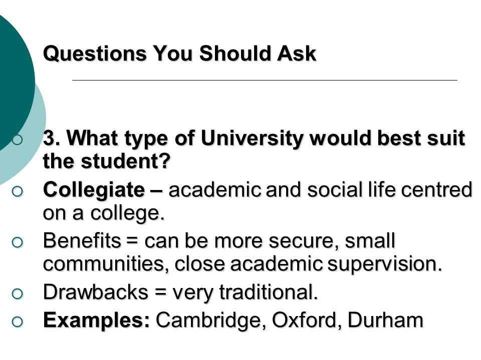 Questions You Should Ask 3.What type of University would best suit the student.