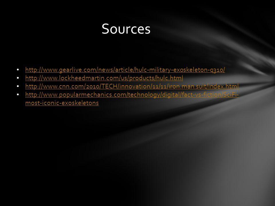 Sources http://www.gearlive.com/news/article/hulc-military-exoskeleton-q310/ http://www.lockheedmartin.com/us/products/hulc.html http://www.cnn.com/20