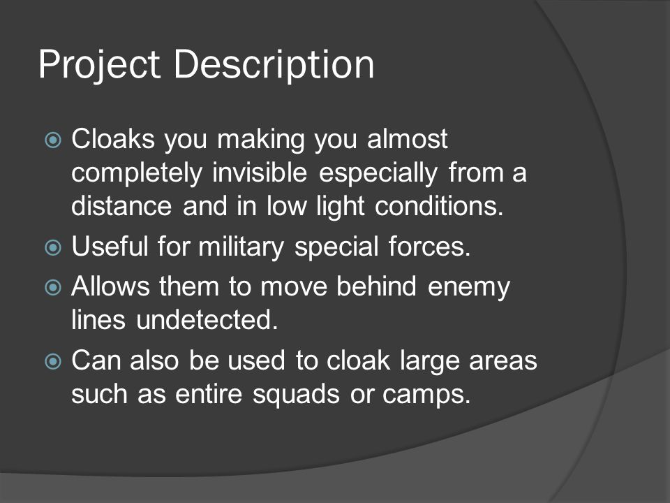 Project Description Cloaks you making you almost completely invisible especially from a distance and in low light conditions.