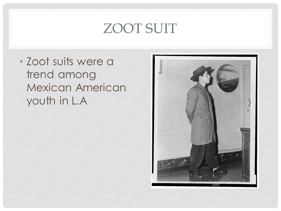 ZOOT SUIT Zoot suits were a trend among Mexican American youth in L.A