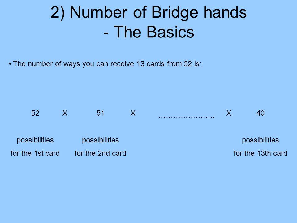6) Posterior Probabilities – Suit-splits Probabilities change with each piece of new information Bayes Theorem: P(A|B) = P(B|A) X P(A) P(B) P(3-3 diamond split | Defenders 2 diamonds each) P(Defenders 2 diamonds each) = P(Defenders 2 diamonds each | 3-3 diamond split) X P(3-3 diamond split) ____________________________________ ______________________________________________________________________________ Partition Theorem: P(B) = P(B|A) X P(A) + P(B|(Ā) X P(Ā)