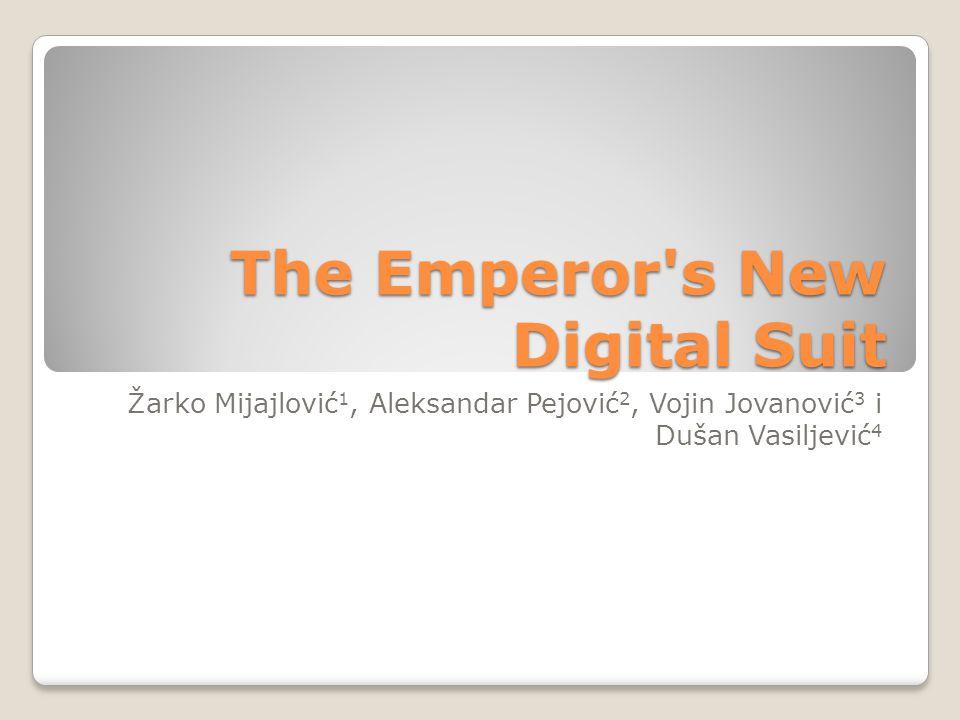 The Emperor s New Digital Suit Žarko Mijajlović 1, Aleksandar Pejović 2, Vojin Jovanović 3 i Dušan Vasiljević 4