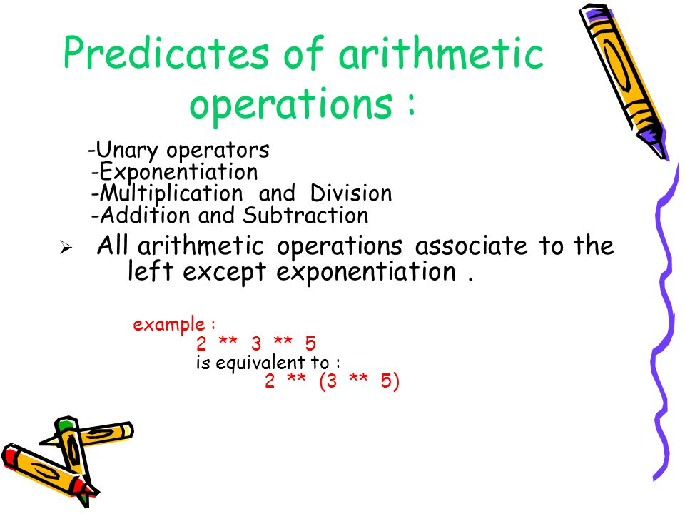 Predicates of arithmetic operations : -Unary operators -Exponentiation -Multiplication and Division -Addition and Subtraction All arithmetic operation