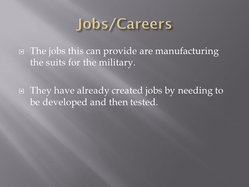 The jobs this can provide are manufacturing the suits for the military. They have already created jobs by needing to be developed and then tested.