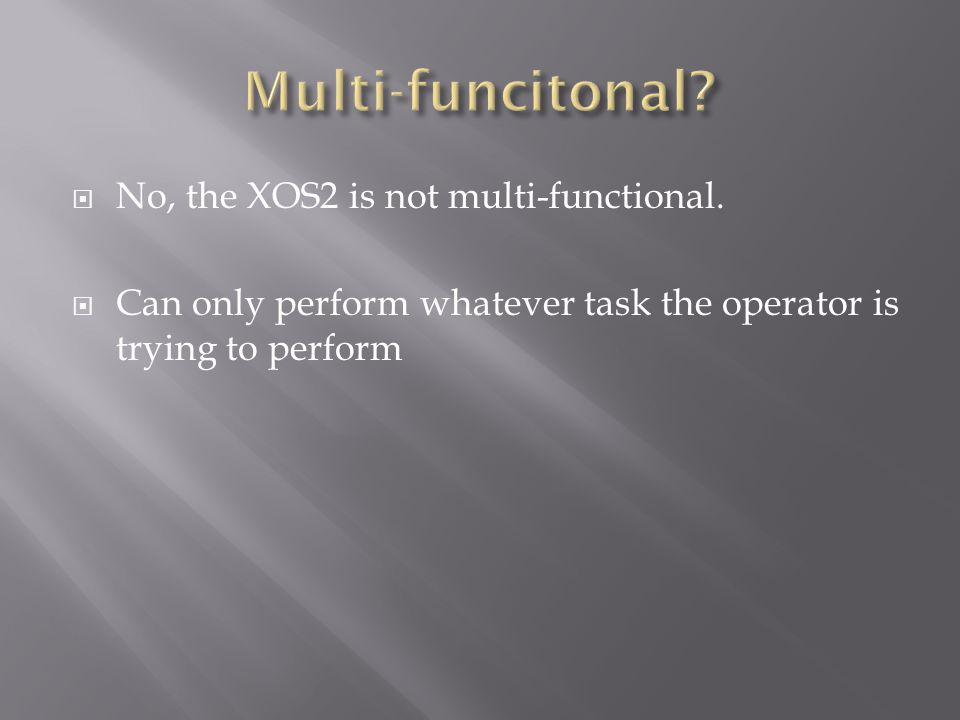 No, the XOS2 is not multi-functional.