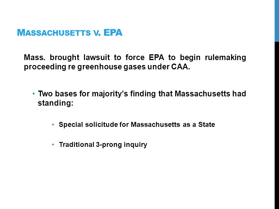 M ASSACHUSETTS V. EPA Mass. brought lawsuit to force EPA to begin rulemaking proceeding re greenhouse gases under CAA. Two bases for majoritys finding