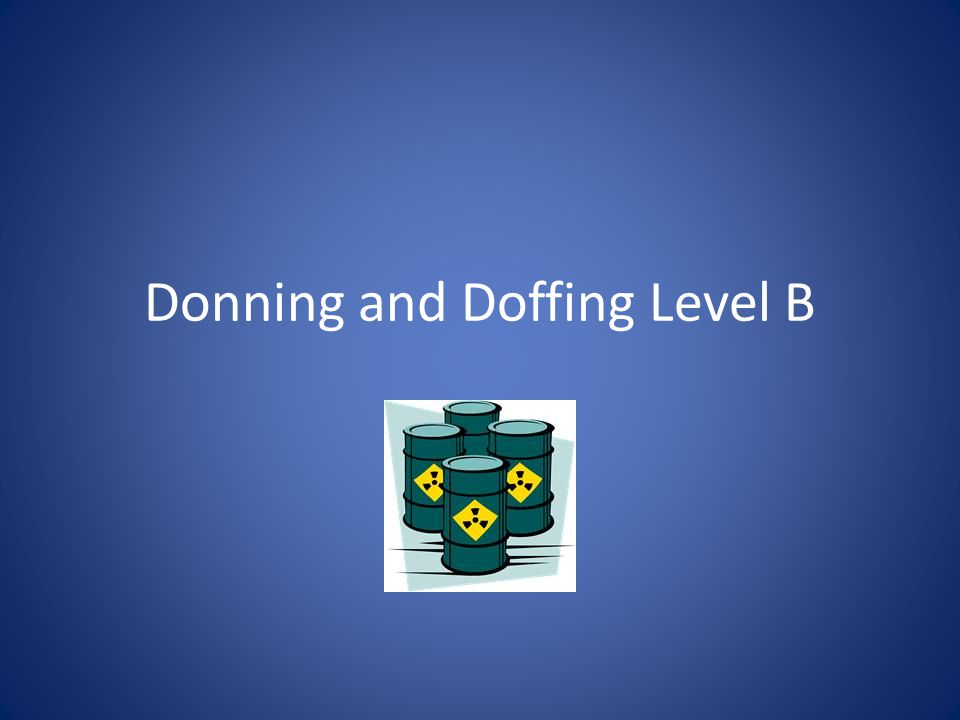 Donning and Doffing Level B
