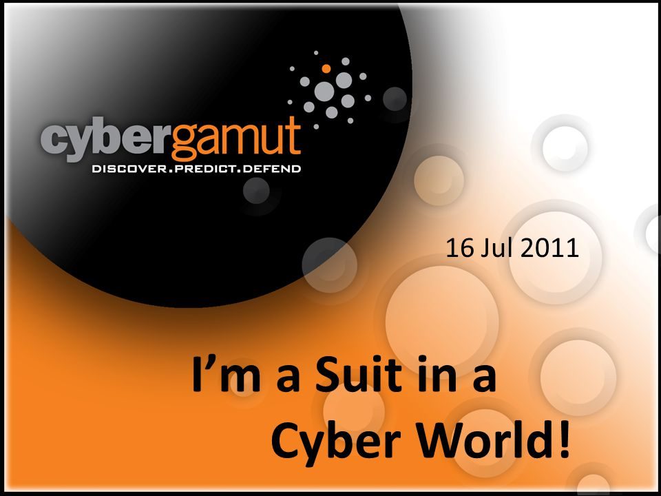 1 Im a Suit in a Cyber World! 16 Jul 2011