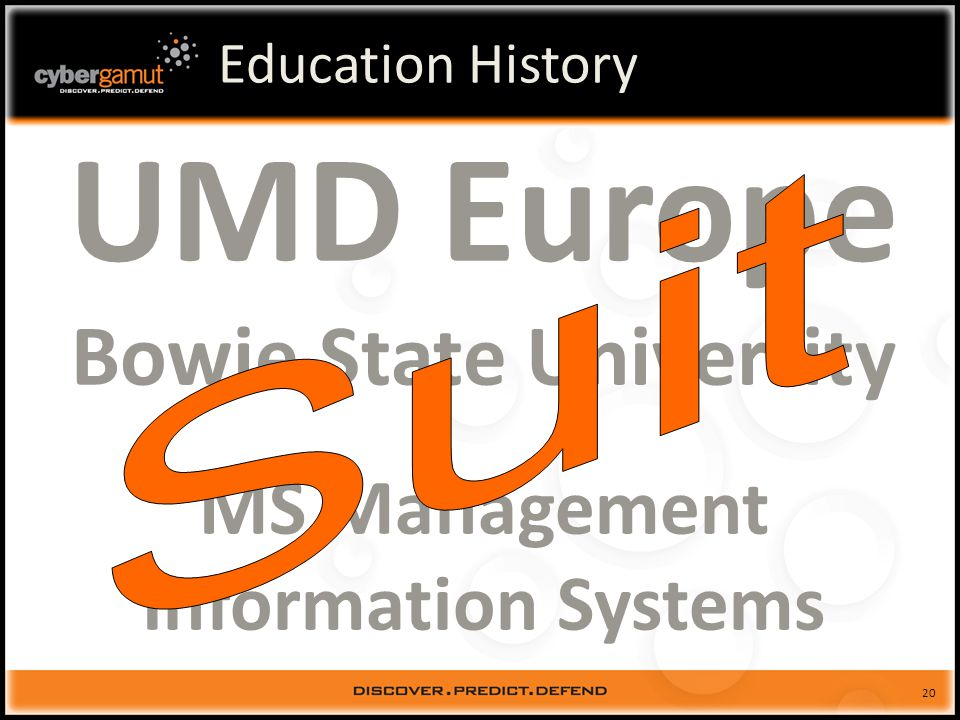 20 Education History UMD Europe Bowie State University MS Management Information Systems