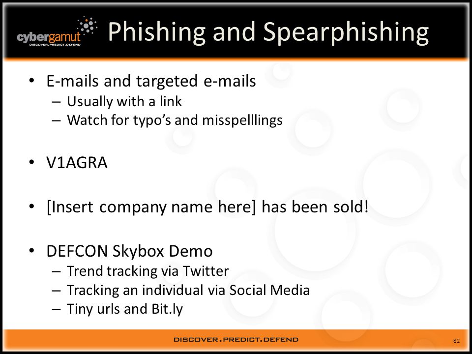 82 Phishing and Spearphishing E-mails and targeted e-mails – Usually with a link – Watch for typos and misspelllings V1AGRA [Insert company name here] has been sold.