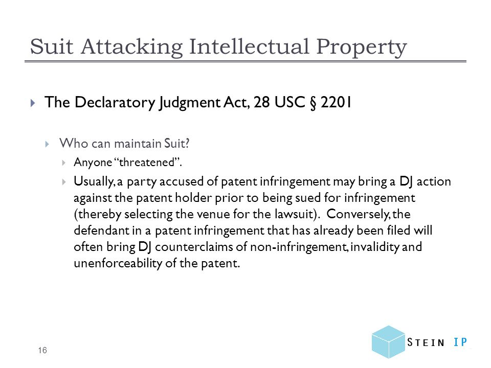 Suit Attacking Intellectual Property 16 The Declaratory Judgment Act, 28 USC § 2201 Who can maintain Suit.