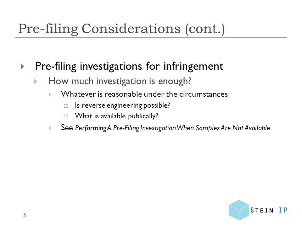 Pre-filing Considerations (cont.) 5 Pre-filing investigations for infringement How much investigation is enough.