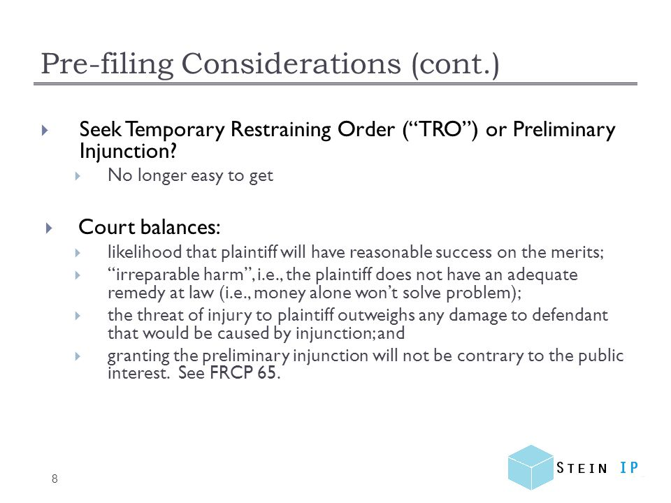Pre-filing Considerations (cont.) 8 Seek Temporary Restraining Order (TRO) or Preliminary Injunction.