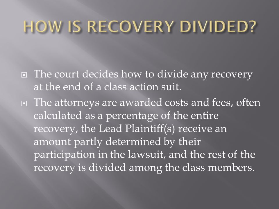 The court decides how to divide any recovery at the end of a class action suit.