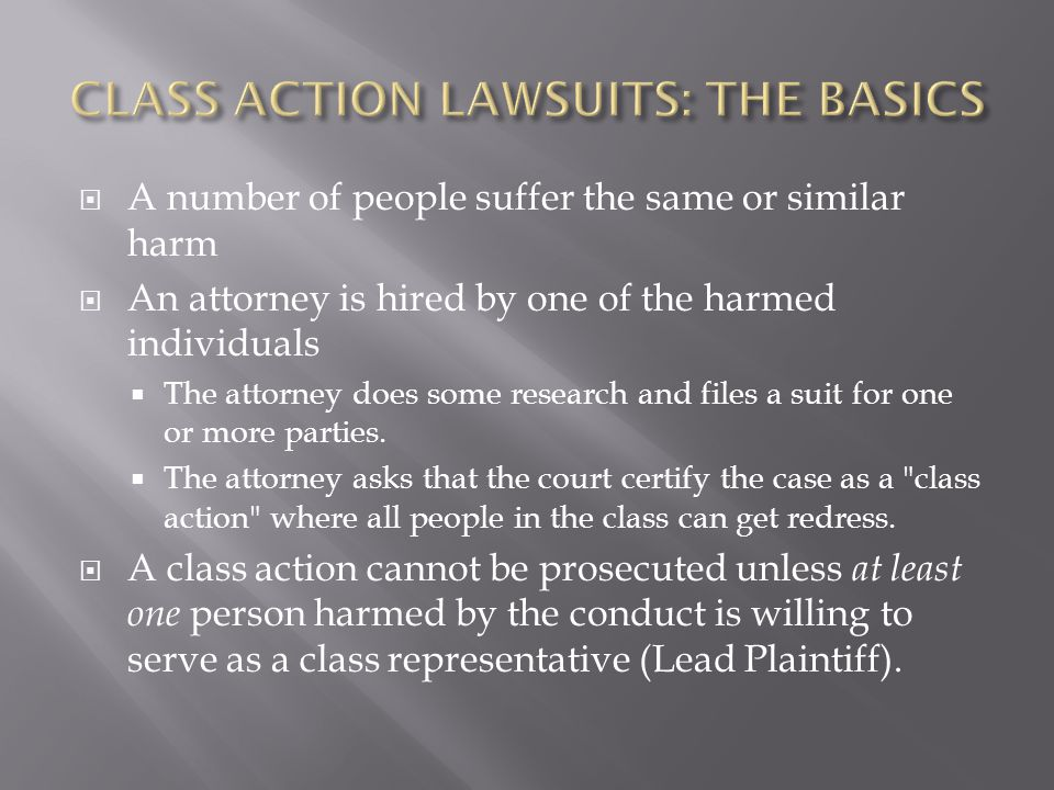 A number of people suffer the same or similar harm An attorney is hired by one of the harmed individuals The attorney does some research and files a suit for one or more parties.