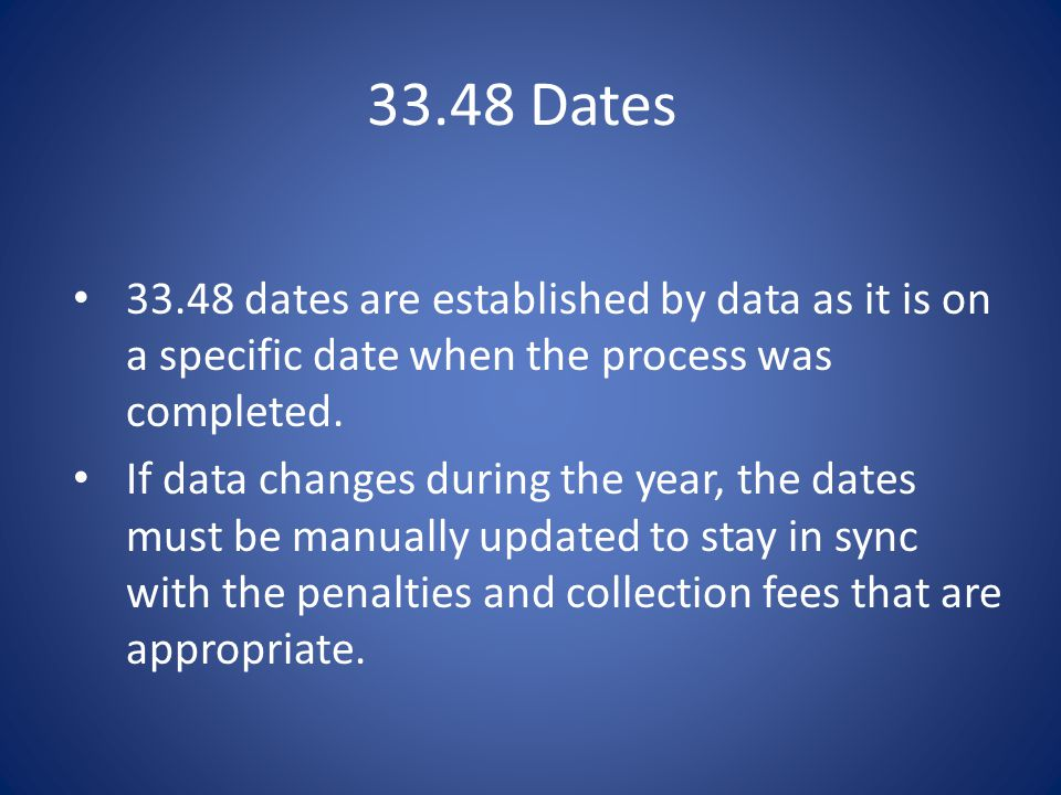 33.48 Dates dates are established by data as it is on a specific date when the process was completed.