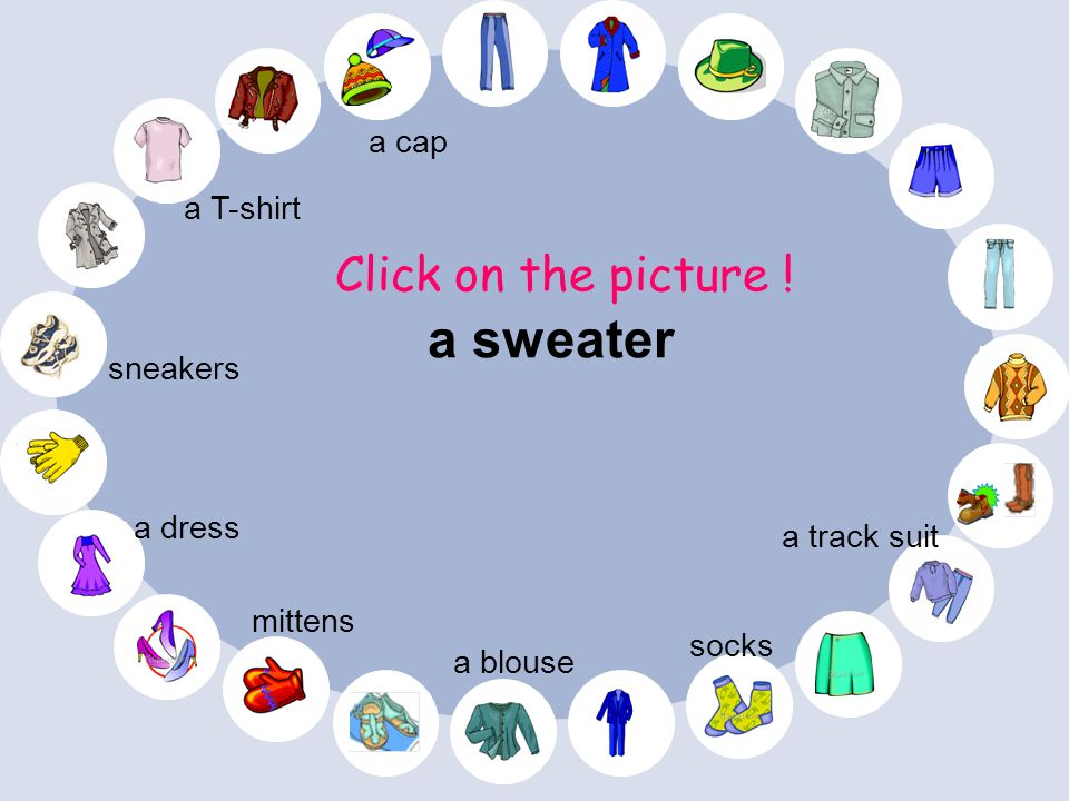 a T-shirt Click on the picture ! socks a blouse mittens a dress a track suit sneakers a cap