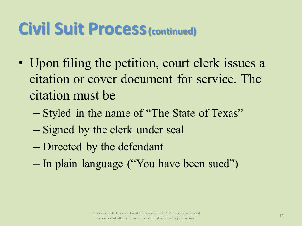 Copyright © Texas Education Agency 2012. All rights reserved. Images and other multimedia content used with permission. Civil Suit Process (continued)