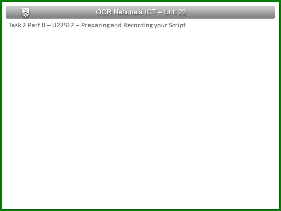Task 2 Part B – U22S12 – Preparing and Recording your Script OCR Nationals ICT – Unit 22