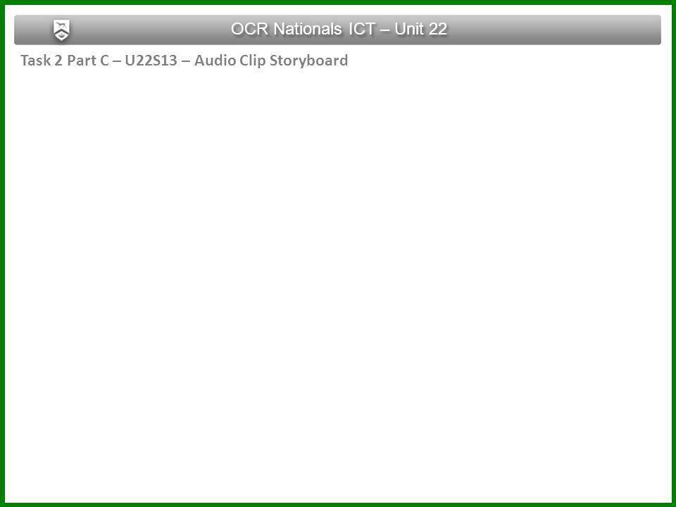 Task 2 Part C – U22S13 – Audio Clip Storyboard OCR Nationals ICT – Unit 22