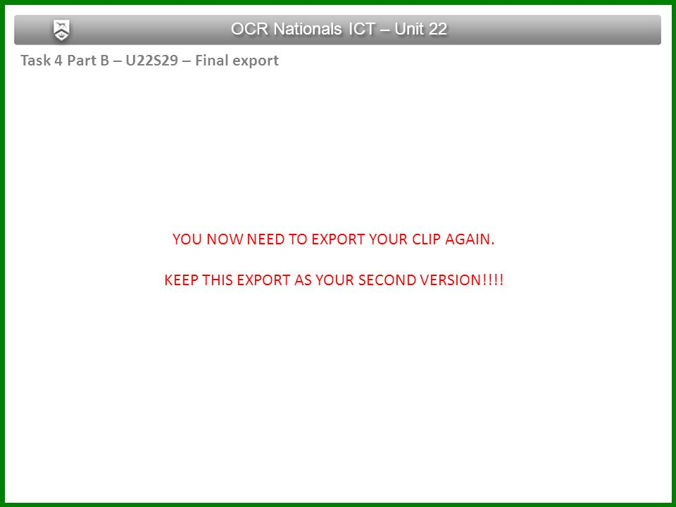 Task 4 Part B – U22S29 – Final export OCR Nationals ICT – Unit 22 YOU NOW NEED TO EXPORT YOUR CLIP AGAIN.