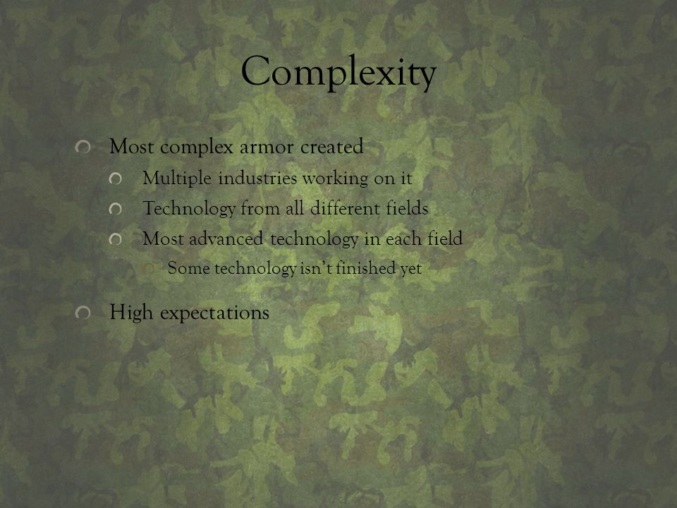 Complexity Most complex armor created Multiple industries working on it Technology from all different fields Most advanced technology in each field So