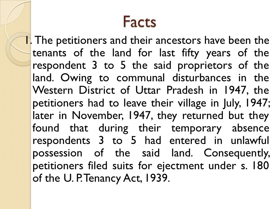 Facts 1. The petitioners and their ancestors have been the tenants of the land for last fifty years of the respondent 3 to 5 the said proprietors of t