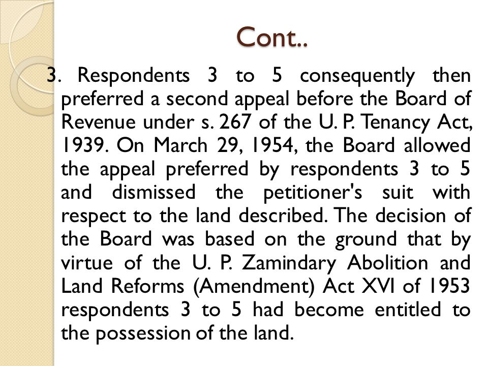 Cont.. 3. Respondents 3 to 5 consequently then preferred a second appeal before the Board of Revenue under s. 267 of the U. P. Tenancy Act, 1939. On M