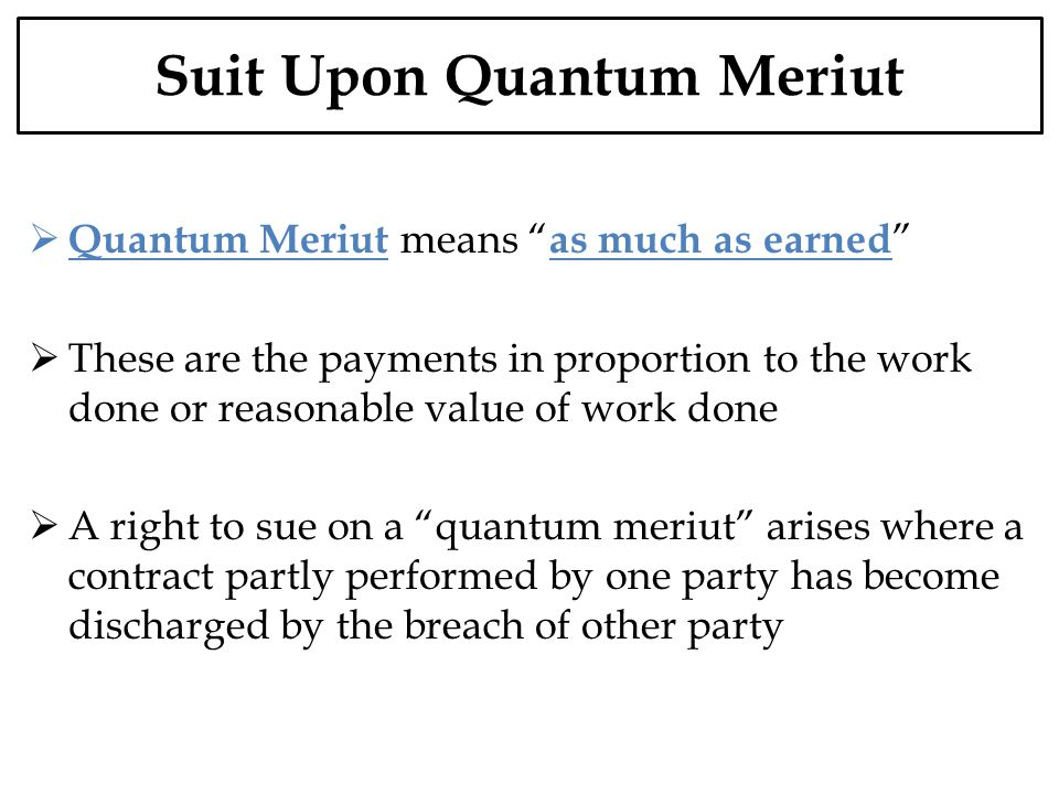 Suit Upon Quantum Meriut Quantum Meriut means as much as earned These are the payments in proportion to the work done or reasonable value of work done