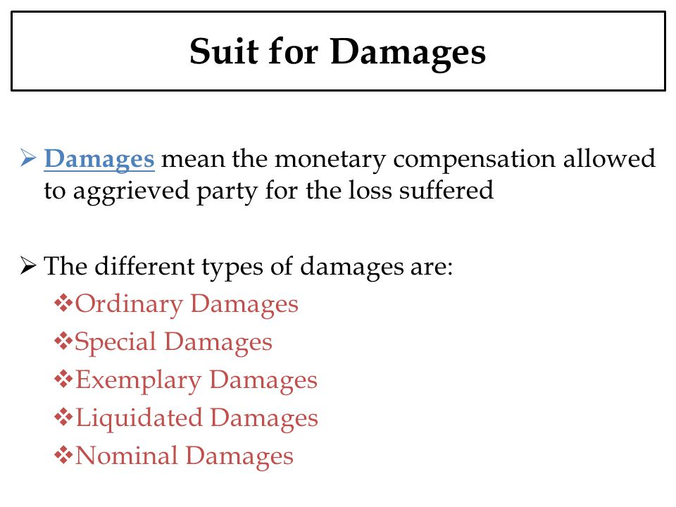 Suit for Damages Damages mean the monetary compensation allowed to aggrieved party for the loss suffered The different types of damages are: Ordinary