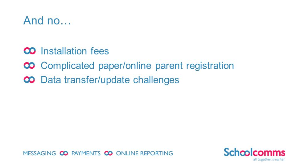 Installation fees Complicated paper/online parent registration Data transfer/update challenges And no…