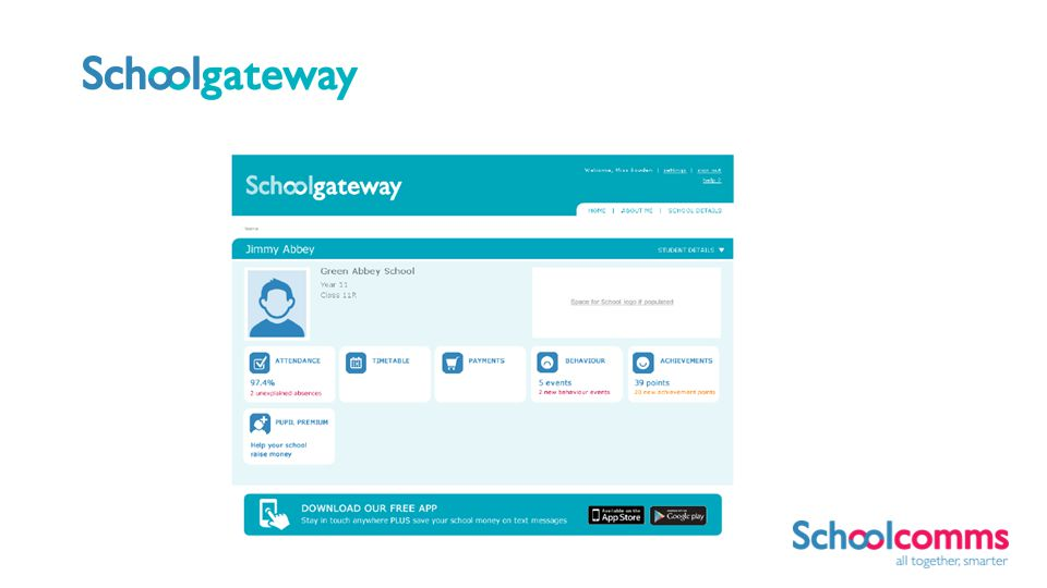 Parents can…Just a click away from your school website, parents can keep up-to-date… Monitor attendance View 2-week timetables Make online payments Review behaviour Celebrate achievements Check and update school View medical conditions Check Pupil Premium eligibility