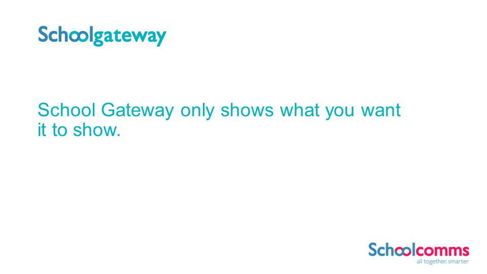 School Gateway only shows what you want it to show.